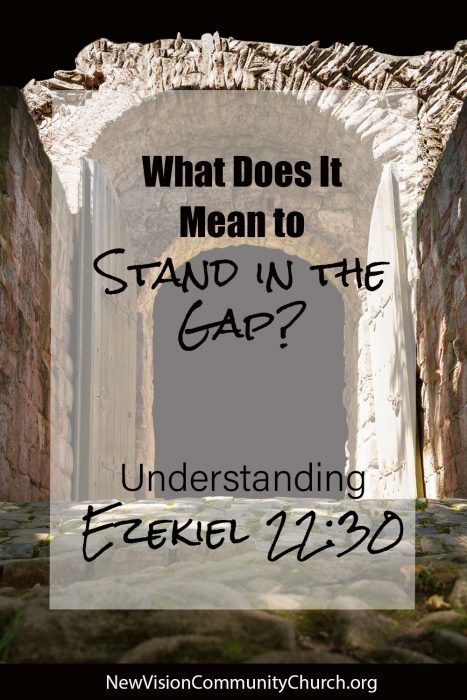 what does it mean to stand in the gap, repair the breach of Ezekiel 22:30